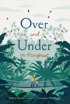 Over and under the rainforest / by Kate Messner ; with art by Christopher Silas Neal.