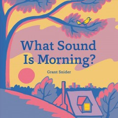 What sound is morning? / Grant Snider.