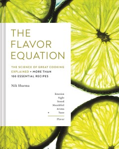 The flavor equation : the science of great cooking explained in more than 100 essential recipes / Nik Sharma ; illustrations by Matteo Riva.
