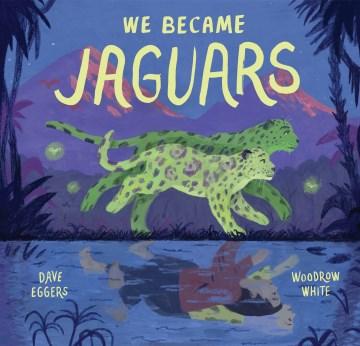 We became jaguars / Dave Eggers ; Woodrow White.