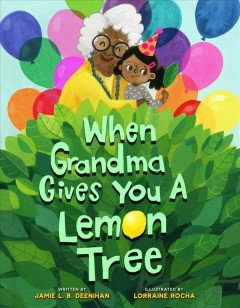 When Grandma gives you a lemon tree / written by Jamie L.B. Deenihan ; illustrated by Lorraine Rocha.