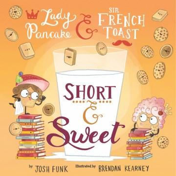 Short & sweet / by Josh Funk ; illustrated by Brendan Kearney.