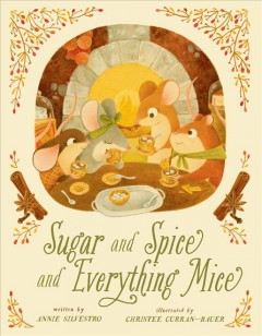 Sugar and spice and everything mice / written by Annie Silvestro ; illustrated by Christee Curran-Bauer.