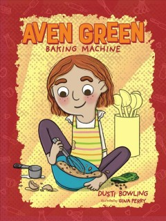 Aven Green, baking machine / Dusti Bowling ; illustrated by Gina Perry.