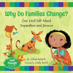 Why do families change? : our first talk about separation and divorce / Dr. Jillian Roberts ; illustrated by Cindy Revell.