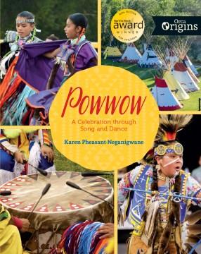 Powwow : a celebration through song and dance / Karen Pheasant-Neganigwane.
