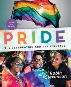Pride : the celebration and the struggle / Robin Stevenson.