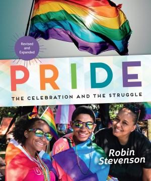 Pride : the celebration and the struggle / Robin Stevenson.