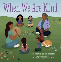When we are kind / Monique Gray Smith ; illustrated by Nicole Neidhardt.