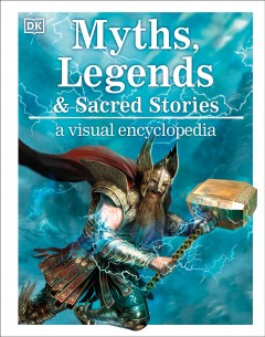 Myths, legends & sacred stories : a visual encyclopedia / [written by Philip Wilkinson].