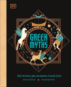 Greek myths : meet the heroes, gods, and monsters of ancient Greece / written by Jean Menzies ; illustrated by Katie Ponder.