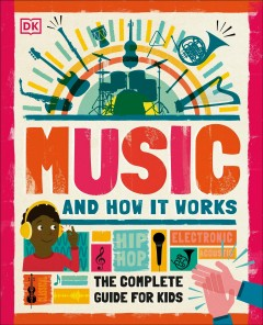 Music and how it works : the complete guide for kids / written by Charlie Morland ; illustrated by David Humphries.