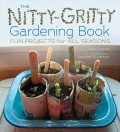 The nitty-gritty gardening book : fun projects for all seasons / Kari Cornell ; photographs by Jennifer S. Larson.