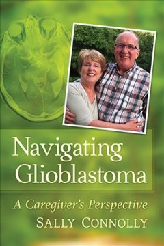 Navigating glioblastoma : a caregiver
