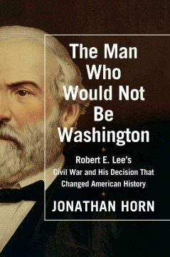 The man who would not be Washington : Robert E. Lee