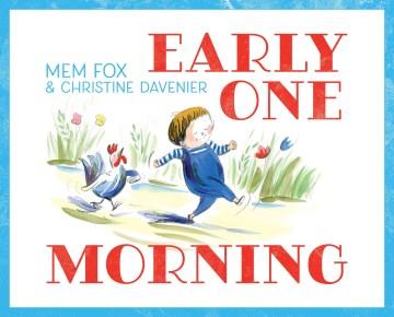 Early one morning / Mem Fox ; illustrated by Christine Davenier.