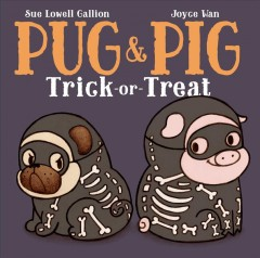 Pug & Pig trick-or-treat / written by Sue Lowell Gallion ; illustrated by Joyce Wan.