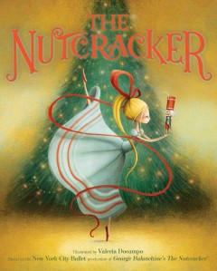The nutcracker / illustrated by Valeria Docampo ; based on the New York City Ballet production of George Balanchine