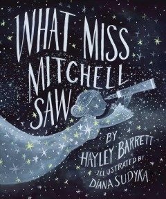 What Miss Mitchell saw / written by Hayley Barrett ; illustrated by Diana Sudyka.