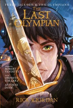 Percy Jackson & the Olympians. Book five, The last Olympian : the graphic novel / by Rick Riordan ; adapted by Robert Venditti ; art by Orpheus Collar and Antoine Dodé; lettering by Chris Dickey.