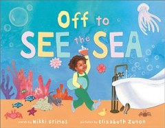 Off to see the sea / words by Nikki Grimes ; pictures by Elizabeth Zunon.