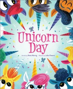 Unicorn day / words by Diana Murray ; pictures by Luke Flowers.
