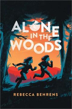 Alone in the woods / Rebecca Behrens.