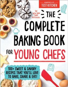 The Complete Baking Book for Young Chefs: 100+ Sweet and Savory Recipes That You