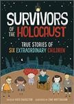 Survivors of the holocaust : true stories of six extraordinary children / edited by Kath Shackleton ; illustrated by Zane Whittingham.