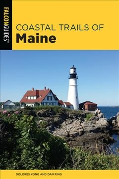 Coastal trails of Maine : including Acadia National Park / Dolores Kong and Dan Ring.