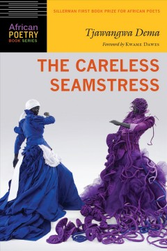 The careless seamstress / Tjawangwa Dema ; foreword by Kwame Dawes.