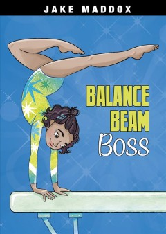 Balance beam boss / by Jake Maddox ; text by Emma Carlson Berne ; illustrated by Katie Wood.