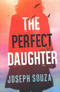 The perfect daughter / Joseph Souza.