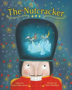 The nutcracker / adapted by Grace Maccarone ; illustrated by Célia Chauffrey.