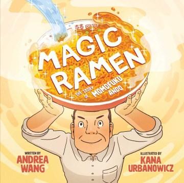 Magic ramen : the story of Momofuku Ando / written by Andrea Wang ; illustrated by Kana Urbanowicz.
