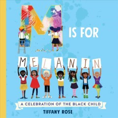 M is for melanin : a celebration of the black child / Tiffany Rose.