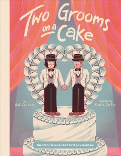Two grooms on a cake / by Rob Sanders ; illustrations by Robbie Cathro.