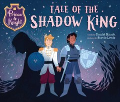 Tale of the Shadow King / words by Daniel Haack ; pictures by Stevie Lewis.