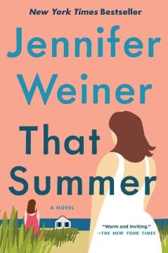 That summer : a novel / Jennifer Weiner.