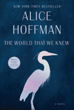 The world that we knew / Alice Hoffman.