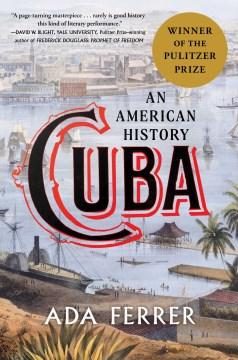 Cuba : an American history / Ada Ferrer.