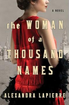 The woman of a thousand names : a novel / Alexandra Lapierre ; translated by Jeffrey Zuckerman.