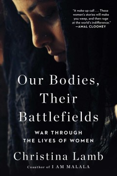Our bodies, their battlefields : war through the lives of women / Christina Lamb.