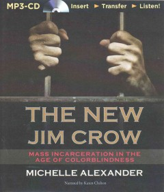 The new Jim Crow : mass incarceration in the age of colorblindness / Michelle Alexander.