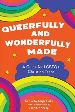 Queerfully and wonderfully made : a guide for LGBTQ+ Christian teens / edited by Leigh Finke ; with an introduction by Jennifer Knapp.