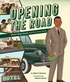 Opening the road : Victor Hugo Green and his Green Book / by Keila V. Dawson ; illustrated by Alleanna Harris.