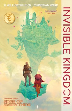 Invisible kingdom. Volume 2, Edge of everything / writer, G. Willow Wilson ; artist, Christian Ward ; letterer, Sal Cipriano.