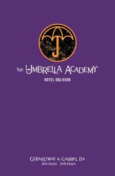 The Umbrella Academy. Volume 3, Hotel Oblivion / story, Gerard Way ; art, Gabriel Bá ; colors, Nick Filardi ; letters, Nate Piekos of Blambot.