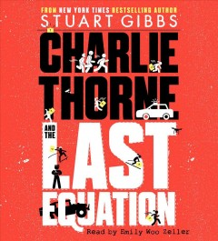 Charlie Thorne and the last equation / Stuart Gibbs.
