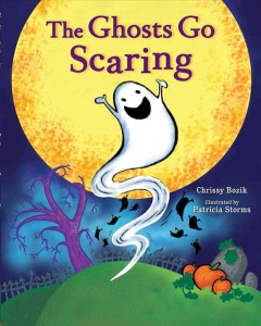 The ghosts go scaring / Chrissy Bozik ; illustrated by Patricia Storms.